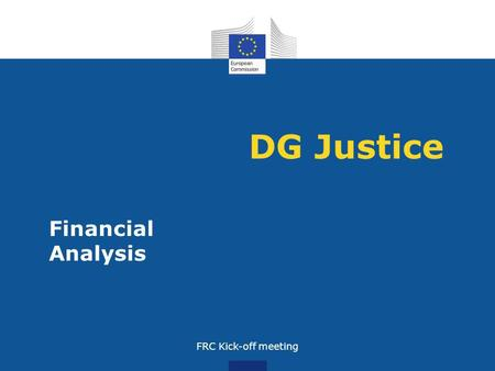 DG Justice Financial Analysis FRC Kick-off meeting.