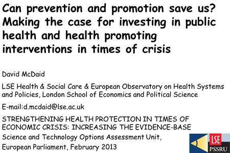 Can prevention and promotion save us? Making the case for investing in public health and health promoting interventions in times of crisis David McDaid.