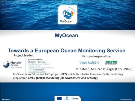 MyOcean Towards a European Ocean Monitoring Service MyOcean is an EU funded R&D project (FP7) which fits into the European Earth monitoring programme GMES.