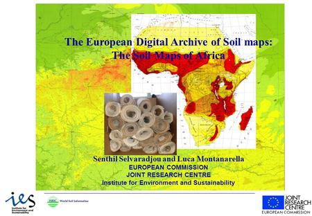 The European Digital Archive of Soil maps: The Soil Maps of Africa Senthil Selvaradjou and Luca Montanarella EUROPEAN COMMISSION JOINT RESEARCH CENTRE.
