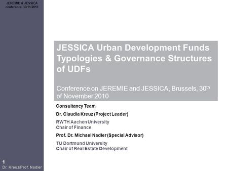 1 Dr. Kreuz/Prof. Nadler JEREMIE & JESSICA conference 30/11/2010 JESSICA Urban Development Funds Typologies & Governance Structures of UDFs Conference.