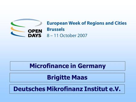 Deutsches Mikrofinanz Institut e.V. Microfinance in Germany Brigitte Maas.