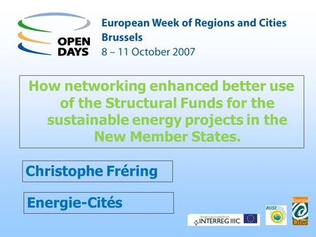 Energie-Cités How networking enhanced better use of the Structural Funds for the sustainable energy projects in the New Member States. Christophe Fréring.