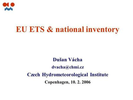 EU ETS & national inventory Dušan Vácha Czech Hydrometeorological Institute Copenhagen, 10. 2. 2006.