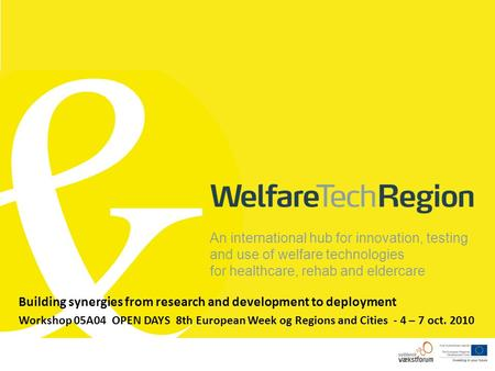 An international hub for innovation, testing and use of welfare technologies for healthcare, rehab and eldercare Building synergies from research and development.