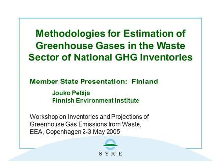 Methodologies for Estimation of Greenhouse Gases in the Waste Sector of National GHG Inventories Member State Presentation: Finland Jouko Petäjä Finnish.