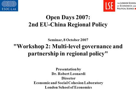 Open Days 2007: 2nd EU-China Regional Policy Seminar, 8 October 2007 Workshop 2: Multi-level governance and partnership in regional policy Presentation.