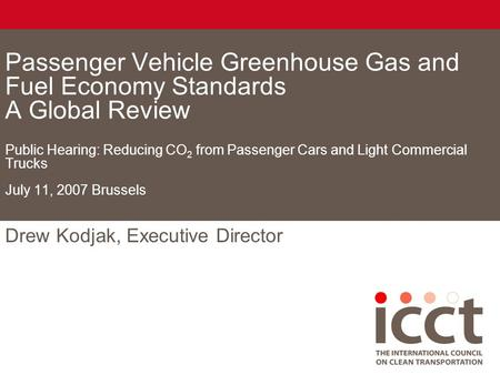 Passenger Vehicle Greenhouse Gas and Fuel Economy Standards A Global Review Public Hearing: Reducing CO 2 from Passenger Cars and Light Commercial Trucks.