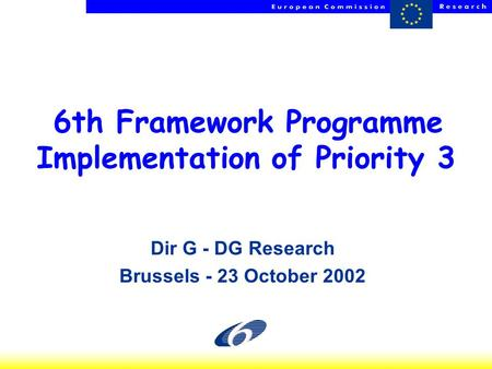 HP - NCPs - 23 Oct 2002 1 6th Framework Programme Implementation of Priority 3 Dir G - DG Research Brussels - 23 October 2002.