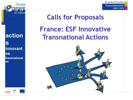 Action s innovant es t ransnational es Calls for Proposals France: ESF Innovative Transnational Actions.