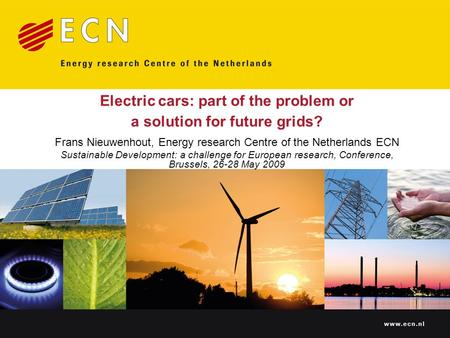 Www.ecn.nl Electric cars: part of the problem or a solution for future grids? Frans Nieuwenhout, Energy research Centre of the Netherlands ECN Sustainable.