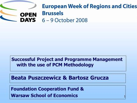 1 Foundation Cooperation Fund & Warsaw School of Economics Successful Project and Programme Management with the use of PCM Methodology Beata Puszczewicz.