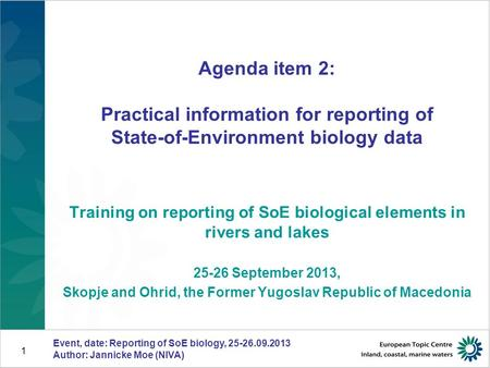 Event, date: Reporting of SoE biology, 25-26.09.2013 Author: Jannicke Moe (NIVA) 1 Agenda item 2: Practical information for reporting of State-of-Environment.