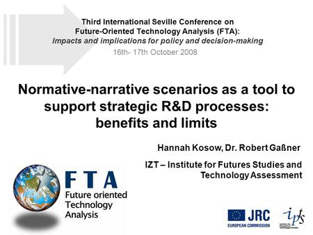 Normative-narrative scenarios as a tool to support strategic R&D processes: benefits and limits Hannah Kosow, Dr. Robert Gaßner IZT – Institute for Futures.