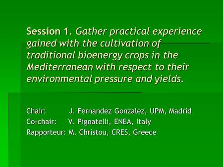 Session 1. Gather practical experience gained with the cultivation of traditional bioenergy crops in the Mediterranean with respect to their environmental.