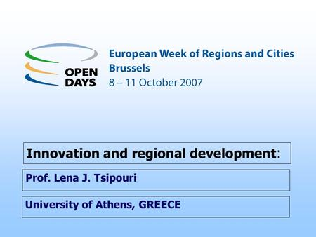 University of Athens, GREECE Innovation and regional development : Prof. Lena J. Tsipouri.