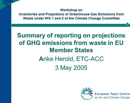 Workshop on Inventories and Projections of Greenhouse Gas Emissions from Waste under WG 1 and 2 of the Climate Change Committee Summary of reporting on.
