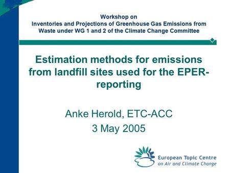 Workshop on Inventories and Projections of Greenhouse Gas Emissions from Waste under WG 1 and 2 of the Climate Change Committee Estimation methods for.