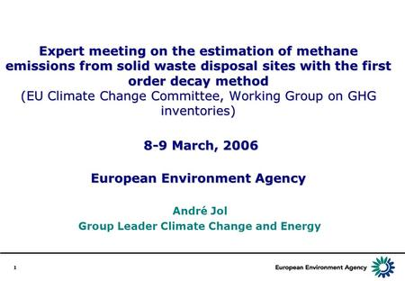 1 Expert meeting on the estimation of methane emissions from solid waste disposal sites with the first order decay method (EU Climate Change Committee,