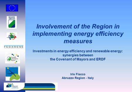 Investments in energy efficiency and renewable energy: synergies between the Covenant of Mayors and ERDF Iris Flacco Abruzzo Region - Italy Involvement.