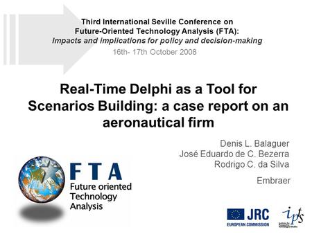 Real-Time Delphi as a Tool for Scenarios Building: a case report on an aeronautical firm Denis L. Balaguer José Eduardo de C. Bezerra Rodrigo C. da Silva.