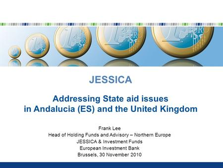 JESSICA Addressing State aid issues in Andalucia (ES) and the United Kingdom Frank Lee Head of Holding Funds and Advisory – Northern Europe JESSICA & Investment.