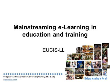 June 2010 Slide 1 Mainstreaming e-Learning in education and training EUCIS-LLL.