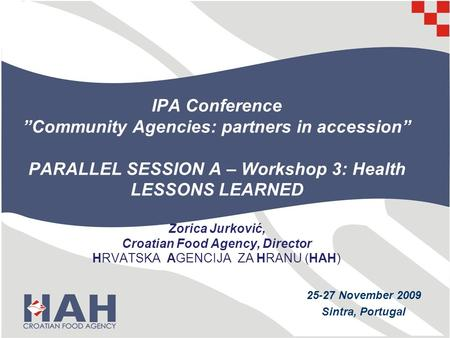 IPA Conference Community Agencies: partners in accession PARALLEL SESSION A – Workshop 3: Health LESSONS LEARNED Zorica Jurković, Croatian Food Agency,
