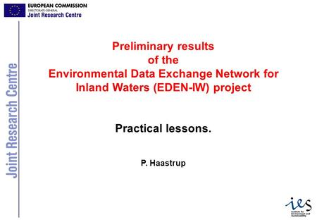 1 Preliminary results of the Environmental Data Exchange Network for Inland Waters (EDEN-IW) project Practical lessons. P. Haastrup.