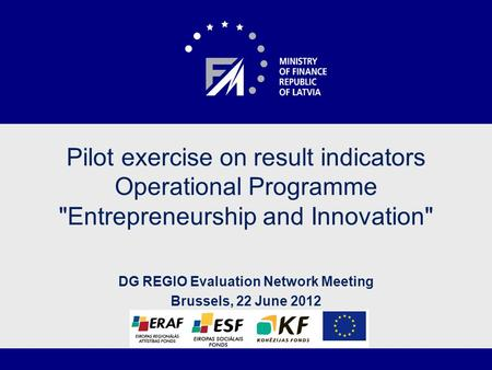 Pilot exercise on result indicators Operational Programme Entrepreneurship and Innovation DG REGIO Evaluation Network Meeting Brussels, 22 June 2012.