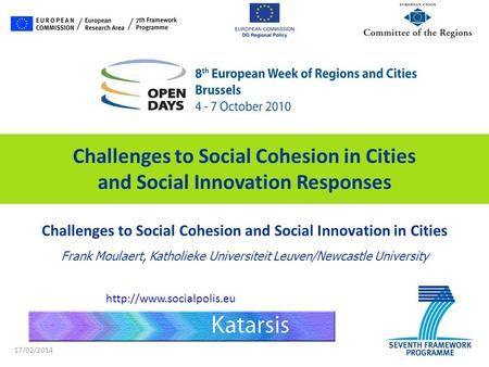 17/02/2014 Challenges to Social Cohesion and Social Innovation in Cities Frank Moulaert, Katholieke Universiteit Leuven/Newcastle University Challenges.