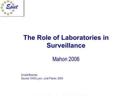 The Role of Laboratories in Surveillance Mahon 2006 Arnold Bosman Source: WHO-Lyon, Julia Fitzner, 2004.