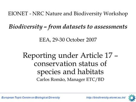 European Topic Centre on Biological Diversity  EIONET - NRC Nature and Biodiversity Workshop Biodiversity – from datasets.