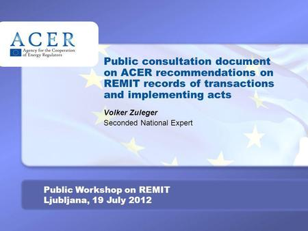 TITRE Public Workshop on REMIT Ljubljana, 19 July 2012 Public consultation document on ACER recommendations on REMIT records of transactions and implementing.