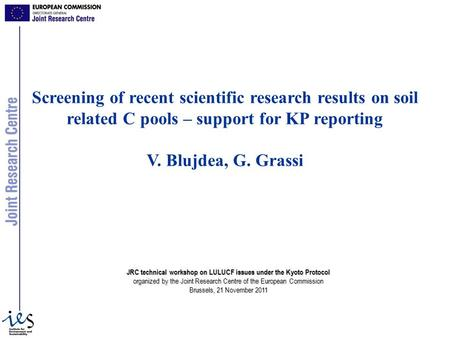 Screening of recent scientific research results on soil related C pools – support for KP reporting V. Blujdea, G. Grassi JRC technical workshop on LULUCF.