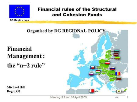 Meeting of 9 and 10 April 20031 Financial rules of the Structural and Cohesion Funds DG Regio - Ispa nkb Financial Management : the n+2 rule Organised.