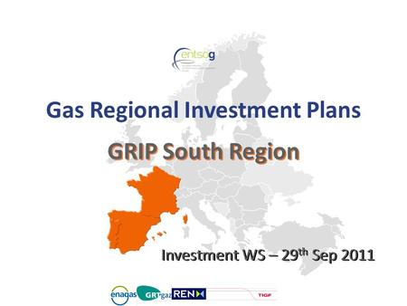 GRIP South Region Gas Regional Investment Plans Investment WS – 29 th Sep 2011.