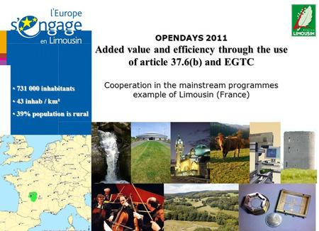 OPENDAYS 2011 Added value and efficiency through the use of article 37.6(b) and EGTC Cooperation in the mainstream programmes example of Limousin (France)