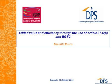 Added value and efficiency through the use of article 37.6(b) and EGTC Rossella Rusca Brussels, 11 October 2011.