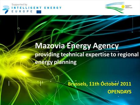 Mazovia Energy Agency providing technical expertise to regional energy planning Brussels, 11th October 2011 OPENDAYS.