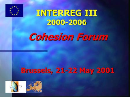 INTERREG III 2000-2006 Cohesion Forum Brussels, 21-22 May 2001.