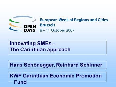 KWF Carinthian Economic Promotion Fund Innovating SMEs – The Carinthian approach Hans Schönegger, Reinhard Schinner.