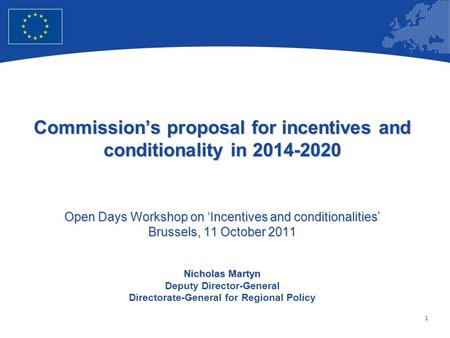 1 European Union Regional Policy – Employment, Social Affairs and Inclusion Commissions proposal for incentives and conditionality in 2014-2020 Open Days.