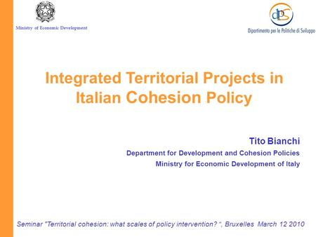 Ministry of Economic Development Tito Bianchi Department for Development and Cohesion Policies Ministry for Economic Development of Italy Seminar Territorial.