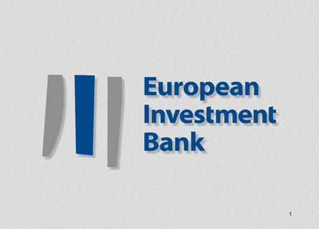 1. 2 EIB COFINANCING OF STRUCTURAL FUNDS The role of the EIB.