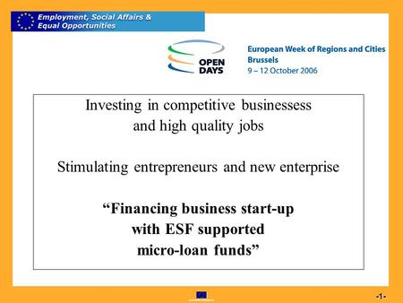 Commission européenne 1 -1- Investing in competitive businessess and high quality jobs Stimulating entrepreneurs and new enterprise Financing business.