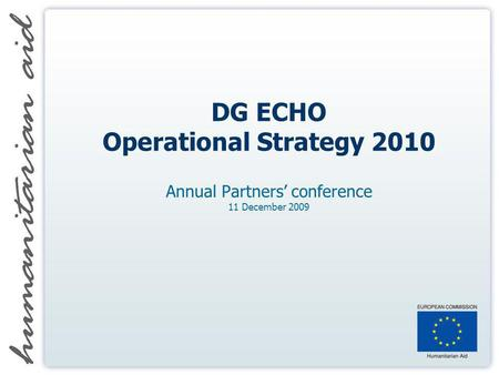 DG ECHO Operational Strategy 2010 Annual Partners conference 11 December 2009.