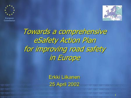 1 Towards a comprehensive eSafety Action Plan for improving road safety in Europe Erkki Liikanen 25 April 2002.