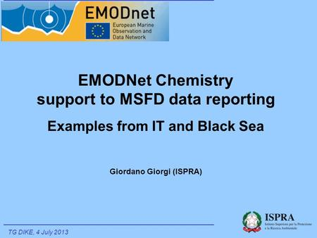 EMODNet Chemistry support to MSFD data reporting Examples from IT and Black Sea Giordano Giorgi (ISPRA) TG DIKE, 4 July 2013.