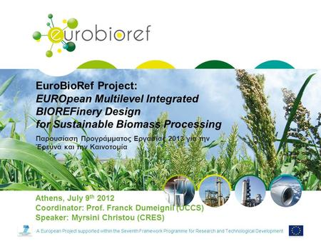 Confidential A European Project supported within the Seventh Framework Programme for Research and Technological Development EuroBioRef Project: EUROpean.